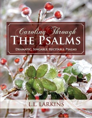 Caroling Through the Psalms: Dramatic, Singable, Recitable Psalms!  -     By: L.L. Larkins