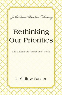 Rethinking Our Priorities: The Church: Its Pastor and People - eBook  -     By: J. Sidlow Baxter