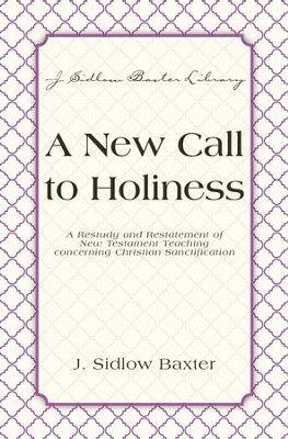 A New Call To Holiness: A Restudy and Restatement of New Testament Teaching Concerning Christian Sanctification - eBook  -     By: J. Sidlow Baxter