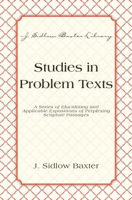 Studies In Problem Texts: A Series of Elucidating and Applicable Expositions of Perplexing Scripture Passages - eBook  -     By: J. Sidlow Baxter