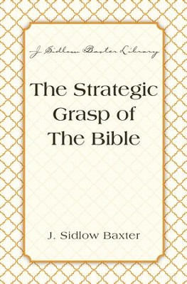 The Strategic Grasp Of The Bible - eBook  -     By: J. Sidlow Baxter