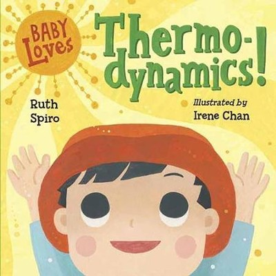 Baby Loves Thermodynamics!  -     By: Ruth Spiro     Illustrated By: Irene Chan