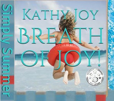 Breath of Joy!: Simply Summer (Gift Shop Novelty Full Color H)  -     By: Kathy Joy