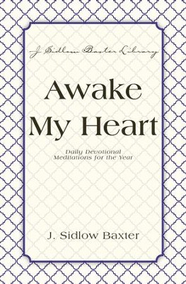 Awake My Heart: Daily Devotional Meditations for the Year - eBook  -     By: J. Sidlow Baxter