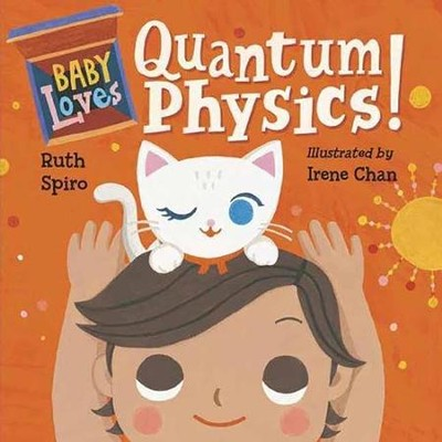 Baby Loves Quantum Physics!  -     By: Ruth Spiro     Illustrated By: Irene Chan