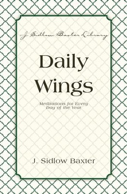 Daily Wings: Meditations for Every Day of the Year - eBook  -     By: J. Sidlow Baxter