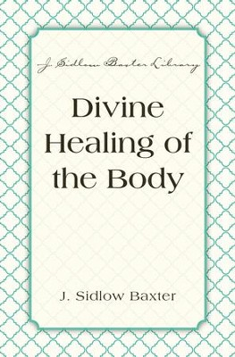 Divine Healing Of The Body - eBook  -     By: J. Sidlow Baxter