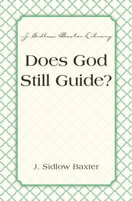 Does God Still Guide? - eBook  -     By: J. Sidlow Baxter