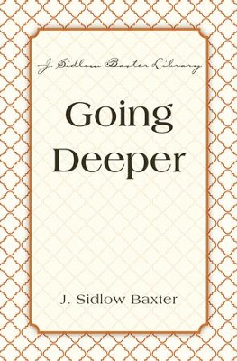 Going Deeper - eBook  -     By: J. Sidlow Baxter