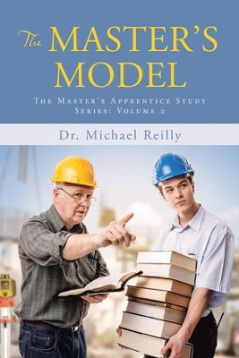 The Master'S Model: The Master'S Apprentice Study Series: Volume 2 - eBook  -     By: Dr. Michael Reilly