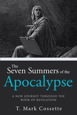 The Seven Summers of the Apocalypse: A New Journey Through the Book of Revelation - eBook  -     By: T. Mark Cossette