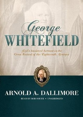 George Whitefield: God's Anointed Servant in the Great Revival of the Eighteenth Century - unabridged audiobook on MP3-CD  -     Narrated By: Bob Souer     By: Arnold A. Dallimore