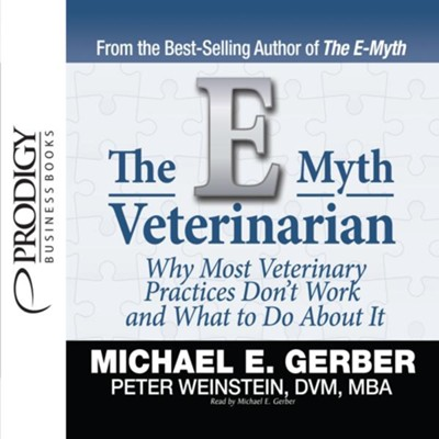 The E-Myth Veterinarian - unabridged audio book on CD  -     Narrated By: Michael E. Gerber     By: Michael E. Gerber, Peter Weinstein
