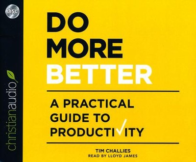 Do More Better: A Practical Guide to Productivity - unabridged audio book on CD  -     Narrated By: Lloyd James     By: Tim Challies