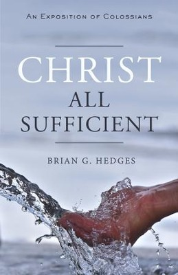 Christ All Sufficient: An Exposition of Colossians - eBook  -     By: Brian G. Hedges