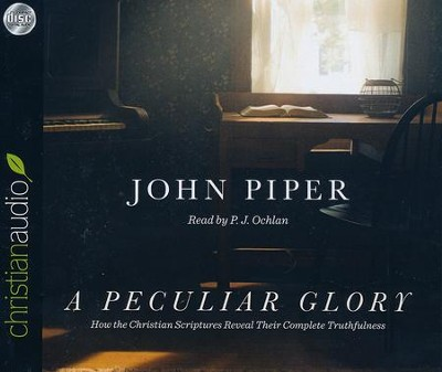 Peculiar Glory: How the Christian Scriptures Reveal Their Complete Truthfulness - unabridged audio book on CD  -     Narrated By: P.J. Ochlan     By: John Piper