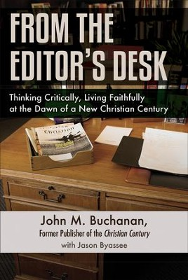 From the Editor's Desk: Thinking Critically, Living Faithfully at the Dawn of a New Christian Century - eBook  -     By: John M. Buchanan, Jason Byassee