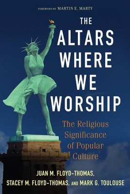 The Altars Where We Worship: The Religious Significance of Popular Culture - eBook  -     By: Juan M. Floyd-Thomas, Stacey M. Floyd-Thomas, Mark G. Toulouse