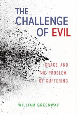 The Challenge of Evil: Grace and the Problem of Suffering - eBook  -     By: William Greenway