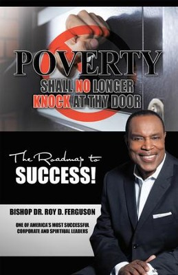 Poverty Shall No Longer Knock at Thy Door: The Roadmap to Success - eBook  -     By: Roy D. Ferguson