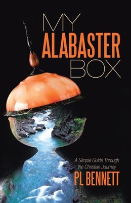 My Alabaster Box: A Simple Guide Through the Christian Journey - eBook  -     By: PL Bennett