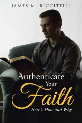 Authenticate Your Faith: Here'S How and Why - eBook  -     By: James M. Riccitelli