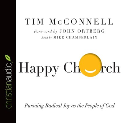 Happy Church: Pursuing Radical Joy as the People of God - unabridged audio book on CD  -     Narrated By: Mike Chamberlain     By: Tim McConnell