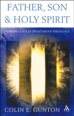 Father, Son and Holy Spirit: Toward a Fully Trinitarian Theology   -     By: Colin E. Gunton