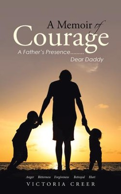 A Memoir of Courage: A Father's Presence.........Dear Daddy - eBook  -     By: Victoria Creer
