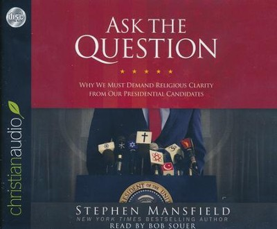 Ask the Question: Why We Must Demand Religious Clarity from Our Presidential Candidates - unabridged audio book on CD  -     Narrated By: Bob Souer     By: Stephen Mansfield