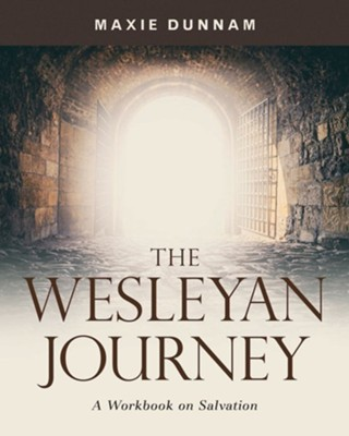 The Wesleyan Journey: A Workbook on Salvation  -     By: Maxie Dunnam