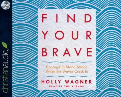 Find Your Brave: Courage to Stand Strong When the Waves Crash In - unabridged audio book on CD  -     Narrated By: Holly Wagner     By: Holly Wagner