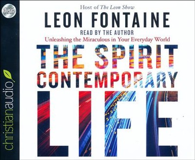 The Spirit Contemporary Life: Unleashing the Miraculous in Your Everyday World - unabridged audio book on CD  -     Narrated By: Leon Fontaine     By: Leon Fontaine