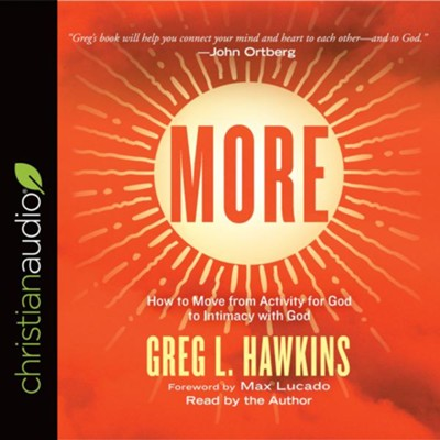 More: How to Move from Activity for God to Intimacy with God - unabridged audio book on CD  -     Narrated By: Greg l. Hawkins     By: Greg L. Hawkins
