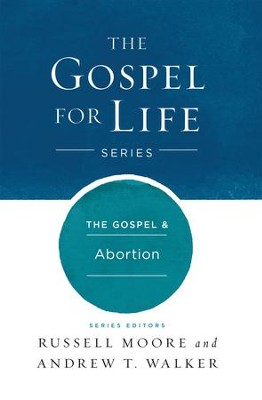 The Gospel & Abortion - eBook  -     By: Russell Moore, Andrew T. Walker