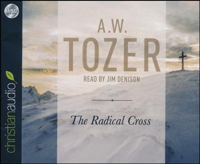 The Radical Cross: Living the Passion of Christ - unabridged audio book on CD  -     Narrated By: Jim Denison     By: A.W. Tozer