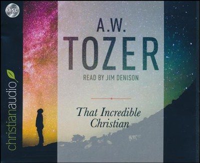That Incredible Christian: How Heaven's Children Live on Earth - unabridged audio book on CD  -     Narrated By: Jim Denison     By: A.W. Tozer