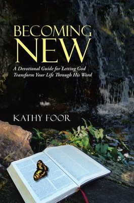 Becoming New: A Devotional Guide for Letting God Transform Your Life Through His Word - eBook  -     By: Kathy Foor