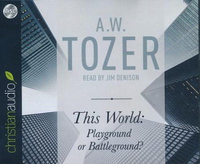 This World: Playground or Battleground?: A Call to the Real World of the Spiritual - unabridged audio book on CD  -     Narrated By: Jim Denison     By: A.W. Tozer