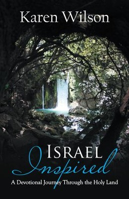 Israel Inspired: A Devotional Journey Through the Holy Land - eBook  -     By: Karen Wilson