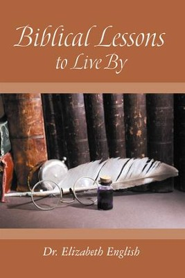 Biblical Lessons to Live By - eBook  -     By: Dr. Elizabeth English