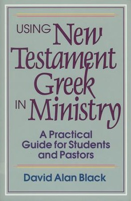 Using New Testament Greek in Ministry: A Practical Guide for Students and Pastors - eBook  -     By: David Alan Black