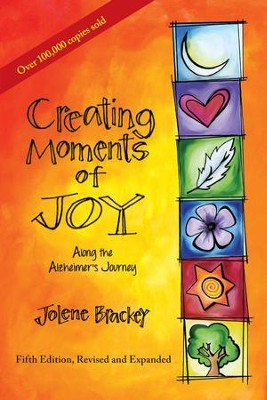 Creating Moments of Joy along the Alzheimer's Journey: A Guide for Families and Caregivers, Fifth Edition, Revised and Expanded - eBook  -     By: Jolene Brackey