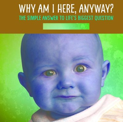 Why Am I Here, Anyway?: The Simple Answer to Life's Biggest Question - eBook  -     By: Anthony DeStefano