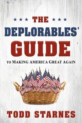 The Deplorables' Guide to Making America Great Again - eBook  -     By: Todd Starnes