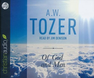 Of God and Men: Cultivating the Divine/Human Relationship - unabridged audio book on CD  -     Narrated By: Jim Denison     By: A.W. Tozer