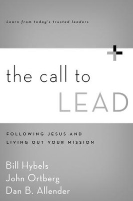 The Call to Lead: Following Jesus and Living Out Your Mission - eBook  -     By: Bill Hybels, John Ortberg, Dan Allender