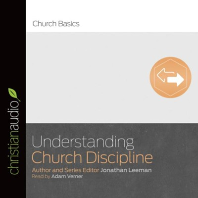 Understanding Church Discipline - unabridged audio book on CD  -     Narrated By: Adam Verner     By: Jonathan Leeman