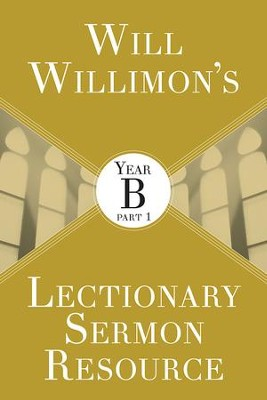 Will Willimon's Lectionary Sermon Resource: Year B Part 1 - eBook [ePub] - eBook  -     By: William H. Willimon