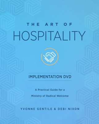 The Art of Hospitality Implementation DVD: A Practical Guide for a Ministry of Radical Welcome  -     By: Yvonne Gentile, Debi Nixon